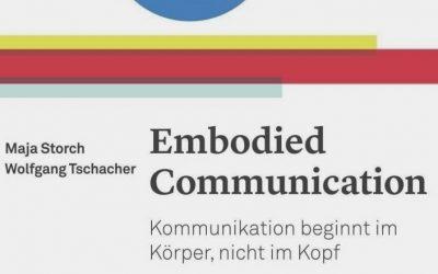 Maja Storch, Wolfgang Tschacher: Embodied Communication – Kommunikation beginnt im Körper, nicht im Kopf